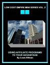 Low Cost Empire Mini Series Vol. 2Using Affiliate Programs To Your Advantage【電子書籍】[ Louis Ellman ]
