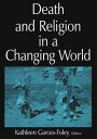 Death and Religion in a Changing World【電子書籍】[ Kathleen Garces-Foley ]