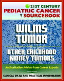 21st Century Pediatric Cancer Sourcebook: Wilms Tumor (WT) and Other Childhood Kidney Tumors - Clinical Data��