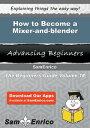 書, 雜誌, 漫畫 - How to Become a Mixer-and-blenderHow to Become a Mixer-and-blender【電子書籍】[ Douglass Dewitt ]