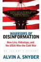 Warriors of DisinformationHow Lies, Videotape, and the USIA Won the Cold War【電子書籍】[ Alvin A. Snyder ] align=
