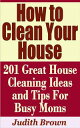 How to Clean Your House: 201 Great House Cleaning Ideas and Tips For Busy MomsHousehold Management���Żҽ��ҡ�[ Judith Brown ]