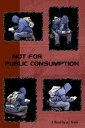 Not For Public Consumption【電子書籍】[ Frank P. Lipton ]