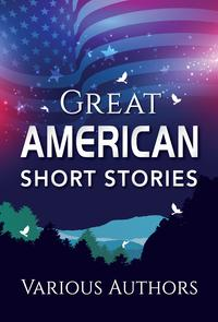 Great American Short Stories (Global Classics)【電子書籍】[ Various Authors ]