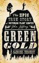 Green GoldThe Epic True Story of Victorian Plant Hunter John Jeffrey【電子書籍】[ Gabriel Hemery ]