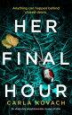 Her Final HourAn absolutely unputdownable mystery thriller【電子書籍】[ Carla Kovach ]