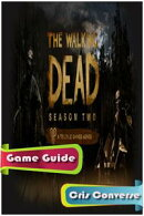 The Walking Dead S2: Episode 1 - All That Remains Game Guide Full