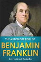 The Autobiography of Benjamin FranklinThe Original Classic Edition【電子書籍】[ Benjamin Franklin ]
