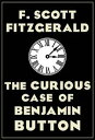 The Curious Case of Benjamin Button【電子書籍】[ F. Scott Fitzgerald ]