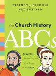 The Church History ABCsAugustine and 25 Other Heroes of the Faith[ Stephen J. Nichols ]