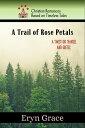 A Trail of Rose Petals【電子書籍】[ Eryn Grace ]