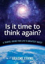 Is It Time to Think Again A travel-guide for life 039 s greatest quest【電子書籍】 Graeme Evans