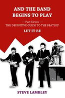 And the Band Begins to Play. Part Eleven: The Definitive Guide to the Beatles�� Let It Be