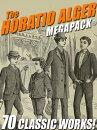 The Horatio Alger MEGAPACK���: 70 Classic Works