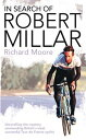 樂天商城 - In Search of Robert Millar: Unravelling the Mystery Surrounding Britain's Most Successful Tour de France Cyclist【電子書籍】[ Richard Moore ]