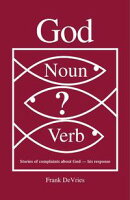 God. Noun or Verb?:Stories of complaints about God - his response