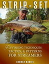 Strip-SetFly-Fishing Techniques, Tactics, & Patterns for Streamers【電子書籍】[ George Daniel ]