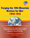 Forging the 10th Mountain Division for War, 1940-1945: How Innovation Created a Highly Adaptive Formation - National Ski Patrol, Charles Dole and John Morgan, Deployment to Italy and Riva Ridge【電子書籍】 Progressive Management