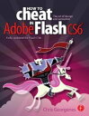 How to Cheat in Adobe Flash CS6The Art of Design and Animation【電子書籍】[ Chris Georgenes ]