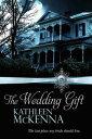 The Wedding Gift【電子書籍】[ Kathleen McKenna ]