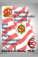 Why I Am A Democratic Socialist and Not A Tea Party Republican Capitalist