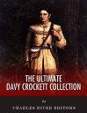 The Ultimate Davy Crockett Collection【電子書籍】[ Charles River Editors, Davy Crockett, John Abbott ]