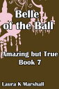 Amazing but True: Belle of the Ball【電子書籍】[ Laura K Marshall ]