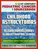 21st Century Pediatric Cancer Sourcebook: Childhood Astrocytomas, Oligodendrogliomas, Oligoastrocytomas, Gli��
