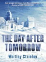 The Day After Tomorrow【電子書籍】[ Whitley Strieber ]