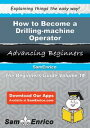 How to Become a Drilling-machine OperatorHow to Become a Drilling-machine Operator【電子書籍】 Lizbeth Moye