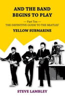 And the Band Begins to Play. Part Ten: The Definitive Guide to the Beatles�� Yellow Submarine