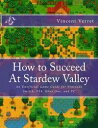 How to Succeed At Stardew ValleyAn Unofficial Game Guide for Nintendo Switch, PS4, Xbox One, and PC【電子書籍】 Dr. Vincent Verret