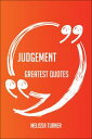 Judgement Greatest Quotes - Quick, Short, Medium Or Long Quotes. Find The Perfect Judgement Quotations For All Occasions - Spicing Up Letters, Speeches, And Everyday Conversations.【電子書籍】[ Melissa Turner ]