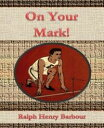 On Your Mark!【電子書籍】[ Ralph Henry Barbour ]