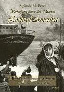 Verhei���ung hinter den Meeren - Lockruf Amerika - Historischer Auswanderer-Roman nach wahren Schicksalen