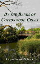 By the Banks of Cottonwood Creek【電子書籍】[ Gayle Larson Schuck ]