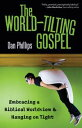 The World-Tilting Gospel Embracing a Biblical Worldview and Hanging on Tight