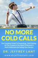 No More Cold Calls: The Complete Guide To Generating �� And Closing �� All The Prospects You Need To Become ��