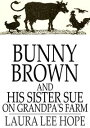 Bunny Brown and His Sister Sue on Grandpa's Farm【電子書籍】[ Laura Lee Hope ]