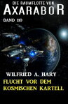 Flucht vor dem kosmischen Kartell: Die Raumflotte von Axarabor - Band 110[ Wilfried A. Hary ]