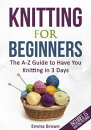 Knitting For Beginners: The A-Z Guide to Have You Knitting in 3 Days