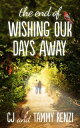 書, 雜誌, 漫畫 - The End of Wishing Our Days Away【電子書籍】[ CJ and Tammy Renzi ]