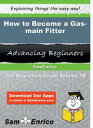 How to Become a Gas-main FitterHow to Become a Gas-main Fitter