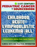 21st Century Pediatric Cancer Sourcebook: Childhood Acute Lymphoblastic Leukemia (ALL) - Clinical Treatment ��