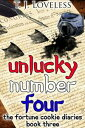Unlucky Number FourThe Fortune Cookie Diaries, #3【電子書籍】[ T.J. Loveless ]