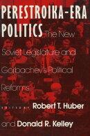 Perestroika Era Politics: The New Soviet Legislature and Gorbachev's Political Reforms