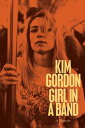 Girl in a BandA Memoir【電子書籍】[ Kim Gordon ]