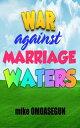 War Against Marriage Wasters【電子書籍】 Olu Mike Omoasegun