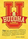 Buddha U108 Mindfulness Lessons for Surviving Test Stress, Freshman 15, Friend Drama, Insane Roommates, Awkward Dates, Late Nights, Morning Lectures...and Other College Challenges【電子書籍】 Victor M. Parachin