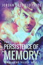 The Persistence of Memory (Mnevermind Trilogy Book 1)【電子書籍】 Jordan Castillo Price